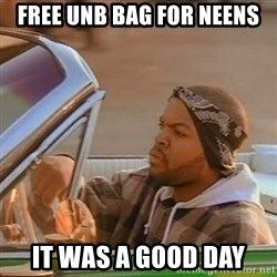 Good Day Ice Cube - Free unb Bag for neens It was a good day