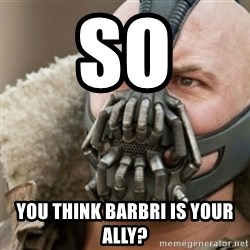 Bane - So you think barbri is your ally?