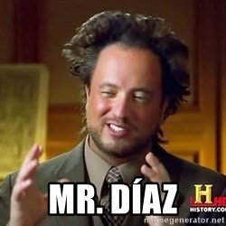 Ancient Aliens -  mr. díaz
