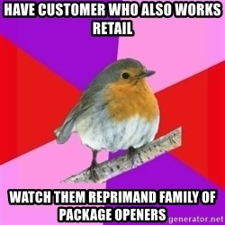 Fuzzy Robin - have customer who also works retail watch them reprimand family of package openers