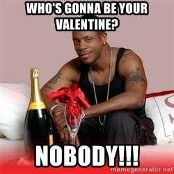 Keith Sweat - Who's Gonna be your valentine?  nobody!!!