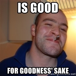 Good Guy Greg - Is good for goodness' sake