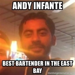 Andy Infante Best Bartender - ANDY INFANTE BEST BARTENDER IN THE EAST BAY