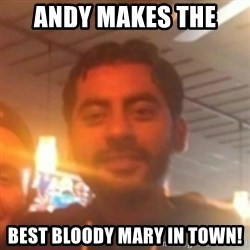 Andy Infante Best Bartender - andy makes the  best bloody mary in town!