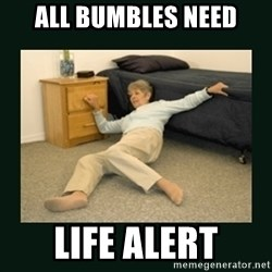 life alert lady - All bumbles need life alert