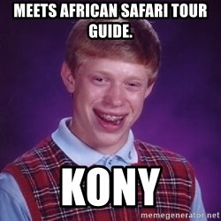 Bad Luck Brian - meets african SAFARI tour guide.  kony