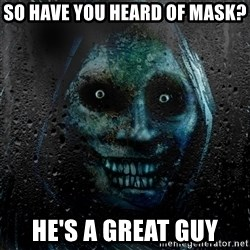 Uninvited house guest - so have you Heard of mask? he's a great guy
