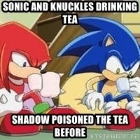 sonic - sonic and knuckles drinking tea shadow poisoned the tea before