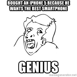 genius rage meme - bought an iphone 5 because he wants the best smartphone  Genius