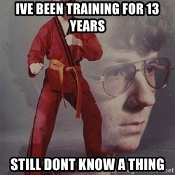PTSD Karate Kyle - ive been training for 13 years still dont know a thing