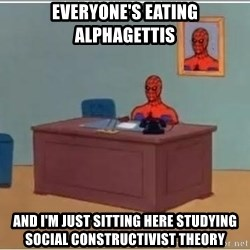 spiderman masterbating - Everyone's eating alphagettis And I'm just sitting here studying social constructivist theory