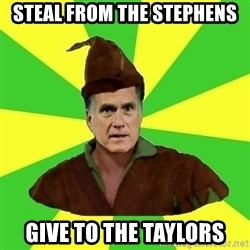 RomneyHood - Steal from the Stephens Give to the taylors