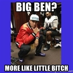 PAY FLACCO - Big Ben? More like little Bitch