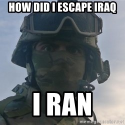 Aghast Soldier Guy - HOW DID I ESCAPE IRAQ I RAN