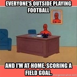 Masturbating Spider-Man - Everyone's outside playing  football and i'm at home, scoring a field goal.