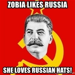 Stalin Says - Zobia likes Russia She loves russian hatS!