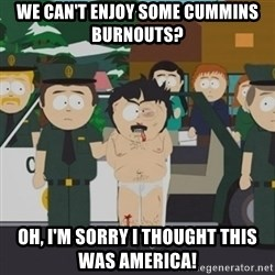 South Park Randy Marsh - we can't enjoy some cummins burnouts? oh, i'm sorry i thought this was america!