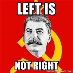 Stalin Says - LeFT is NOT Right