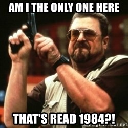 john goodman - Am i the only one here That's read 1984?!