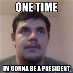 Ash the brit - ONE TIME IM GONNA BE A PRESIDENT