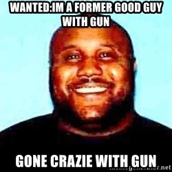 KOPKILLER - Wanted:im a former good guy with gun gone crazie with gun