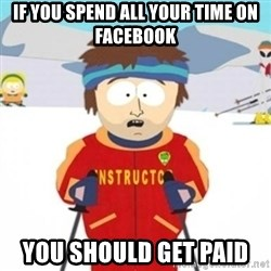 Bad time ski instructor 1 - IF YOU SPEND ALL YOUR TIME ON FACEBOOK YOU SHOULD GET PAID