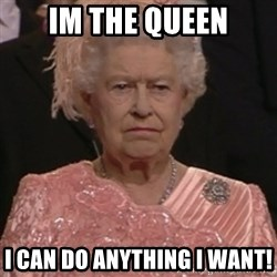 the queen olympics - IM THE QUEEN I CAN DO ANYTHING I WANT!