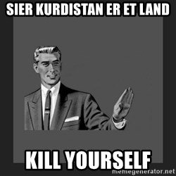kill yourself guy blank - SIER KURDISTAN ER ET LAND KILL YOURSELF