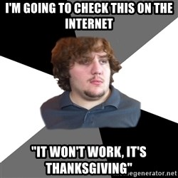 "Family Tech Support - I'm going to check this on the internet ""It won't work, it's Thanksgiving"""