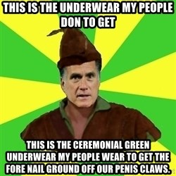 RomneyHood - This is the underwear my people don to get This is the ceremonial green underwear my people wear to get the fore nail ground off our penis claws.