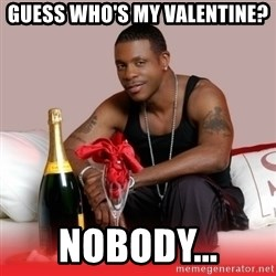 Keith Sweat - Guess who's my valentine? NOBODY...