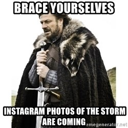 Imminent Ned  - Brace yourselves    instagram photos of the storm are coming