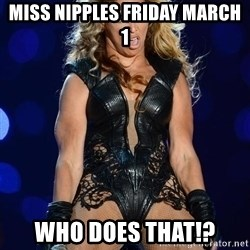 Beyonce SuperBowl face - MISS NIPPles friday march 1 who does that!?
