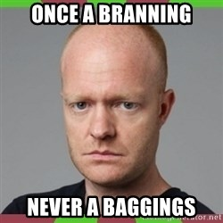 Max Branning - Once a branning never a baggings