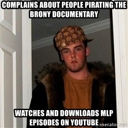 Scumbag Steve - complains about people pirating the brony documentary watches and downloads MLP episodes on youtube