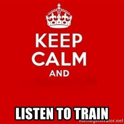 Keep Calm 2 -  ListeN To train