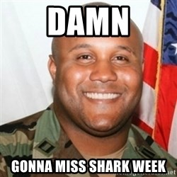 Christopher Dorner - Damn gonna miss shark week