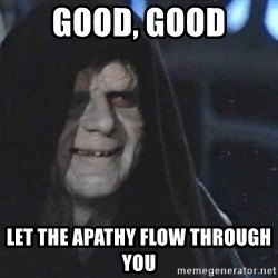 Creepy Emperor Palpatine - good, good let the apathy flow through you