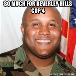 Christopher Dorner - so much for beverley hills cop 4