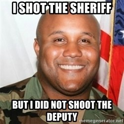 Christopher Dorner - i shot the sheriff  but i did not shoot the deputy