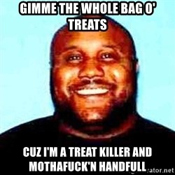 KOPKILLER - GIMME THE WHOLE BAG O' TREATS CUZ I'M A TREAT KILLER AND MOTHAFUCK'N HANDFULL
