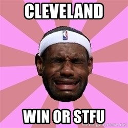 LeBron James - cleveland  win or stfu