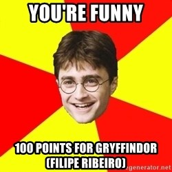 cheeky harry potter - YOU'RE FUNNY 100 points for gryffindor(filipe ribeiro)