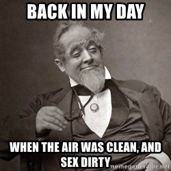 1889 [10] guy - Back in my day when the air was clean, and sex dirty