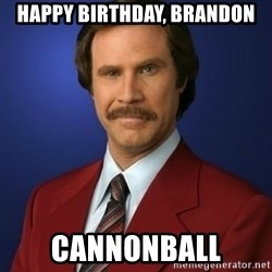 Anchorman Birthday - happy birthday, brandon cannonball