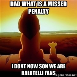 the lion king with son - dad what is a missed penalty i dont now son we are balotelli fans