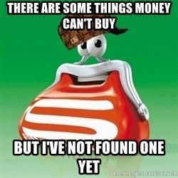 Scumbag Spar - There are some things money can't buy But I've not found one yet