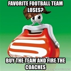 Scumbag Spar - Favorite football team loses? Buy the team and fire the coaches