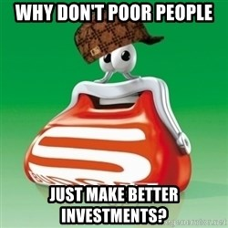 Scumbag Spar - why don't poor people just make better investments?