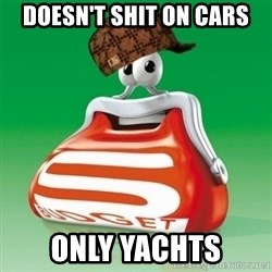 Scumbag Spar - doesn't shit on cars only yachts